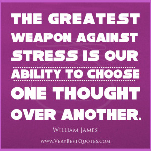 stress-quotes-The-greatest-weapon-against-stress-is-our-ability-to-choose-one-thought-over-another.-William-James-300x300